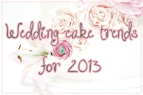 Top 10 Wedding Cake Trends 2013